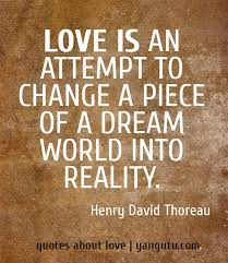 Dream World Quotes Best Of Love Is An Attempt To Change A Piece Of A Dream World Into Reality