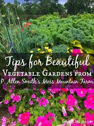 tips for beautiful vegetable gardens from p allen smith s moss mountain farm