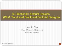 3 Level Fractional Factorial Design Minitab 6 Fractional Factorial Designs Ch 8 Two