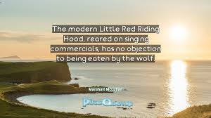 Has No Objection The modern Little Red Riding Hood reared on singing commercials 73