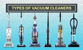 All Types Of Vacuum Cleaner You Need To Know About