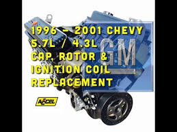 chevy 5 7l 4 3l cap rotor coil replacement accel supercoil chevy 5 7l 4 3l cap rotor coil replacement accel supercoil bundys garage