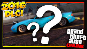new car coming out 2016GTA 5 DLC  WHAT NEW GTA 5 ONLINE DLC IS COMING OUT IN 2016