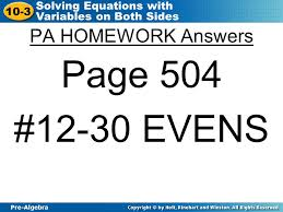 2 pre algebra 10 3 solving equations with variables on both sides pa homework answers page 504 12 30 evens