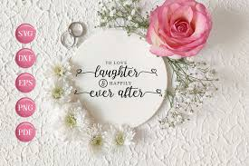 Does anyone else mix and match their svg files or is that just me? Wedding Svg To Love Laughter And Happily Ever After 760239 Cut Files Design Bundles