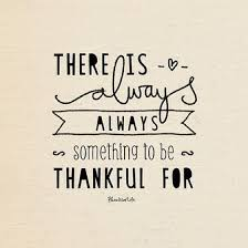 Quotes About Being Thankful Extraordinary There Is Always Always Something To Be Thankful For Inspirational