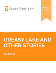 greasy lake and other stories summary supersummary greasy lake and other stories