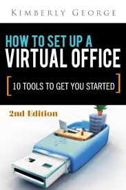 virtual office tools. How To Setup A Virtual Office: 10 Tools Get You Started 2nd Edition By Office E