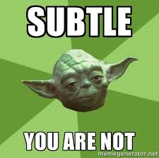 subtle you are not - Advice Yoda Gives | Meme Generator via Relatably.com