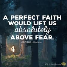Christian Quotes On Fear Best Of 24 Reasons Why Perfect Faith Casts Out Fear ChristianQuotes