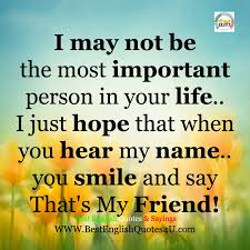 I May Not Be The Most Important Person In Your Life Best English New Best English Quotes About Life