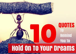 Hold Onto Your Dreams Quotes Best of Top 24 Quotes To Remind You To Hold On To Your Dreams