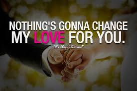 My Love Quotes Inspiration Nothing's Gonna Change My Love For You Picture Quotes