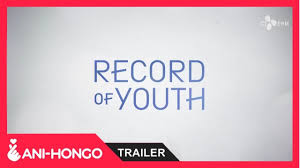 RECORD OF YOUTH (2020) - TRAILER - YouTube