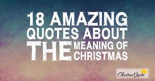 Meaningful Christian Quotes Best of 24 Amazing Quotes About The Meaning Of Christmas ChristianQuotes