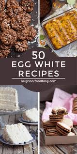 Cakes and cookies to satisfy your sweet tooth. 50 Egg White Recipes Neighborfood