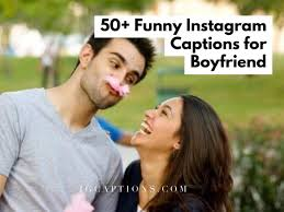 Funny Boyfriend Instagram Captions For Cute Boyfriend