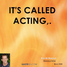 Acting Quotes New Kevin Bacon Quotes QuoteHD