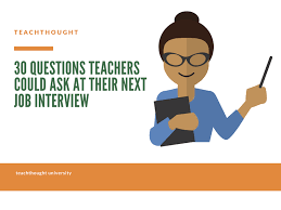 Questions To Ask At Job Interview 30 Questions Teachers Could Ask At Their Next Job Interview