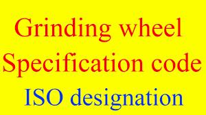 Grinding Wheel Grade Chart Grinding Wheel Specification Code Grinding Wheel Designation Grinding Wheel Nomenclature