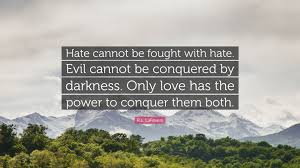 "Love Hate Quotes Unique RL LaFevers Quote ""Hate Cannot Be Fought With Hate Evil Cannot"