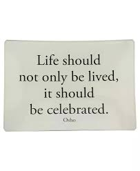 Life Should Not Only Be Lived It Should Be Celebrated Osho Impressive Celebrate Life Quotes