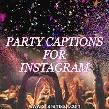 120 Best Party Caption For Instagram Pictures2019 Sharemashcom