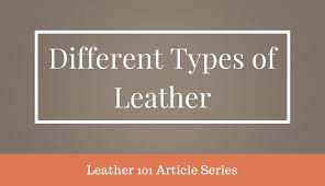 leather 101 the diffe types of leather