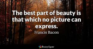 Best Beauty Quotes Ever Best of The Best Part Of Beauty Is That Which No Picture Can Express