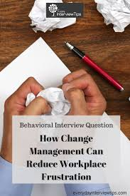 ideas about management interview questions how change management can reduce workplace frustration see more 50 behavioral interview questions