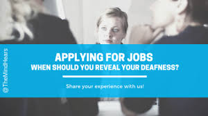 Applying For Jobs When Should You Reveal Your Deafness
