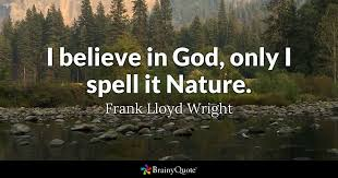 Frank Lloyd Wright Quotes Awesome I Believe In God Only I Spell It Nature Frank Lloyd Wright