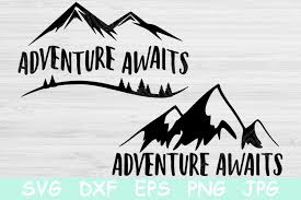 Also, these files can be used for printing. Adventure Awaits Svg Mountain Svg Camping Svg Camp Svg 530435 Cut Files Design Bundles