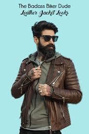 the badass biker dude leather jacket looks