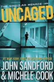 uncaged the singular menace series book one by john sandford michele cook when an rights action at a research lab goes wrong a terrible secret