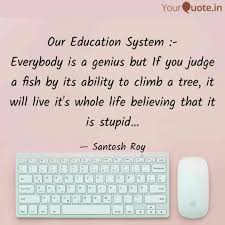 Our Education System E Quotes Writings By Santosh Roy