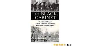 The Black Cabinet: The Untold Story of African Americans and Politics  During the Age of Roosevelt - Kindle edition by Watts, Jill. Politics &  Social Sciences Kindle eBooks @ Amazon.com.