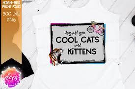 Tusentals nya, högkvalitativa bilder läggs till varje dag. Hey All You Cool Cats And Kittens Tiger 2 Versions Included Sub Debbie Does Design