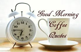 Morning Coffee Quotes Amazing Good Morning Coffee Quotes For Us Coffee Lovers Morning Quotes