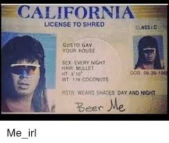 Sex Meme To On And Beer Every Shades 178 Dob Gusto House 10 Ht Hair Gav Day Rstr Your California License Anaconda Wt Coconuts Wears Classc Night Shred Mullet me Me Me 08-20-100
