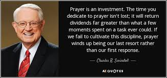 Investment Quotes Classy Charles R Swindoll Quote Prayer Is An Investment The Time You