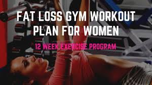 Diet Chart For Gym Beginners Female Fat Loss Gym Workout Plan For Women 12 Week Exercise