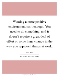 Positive Work Environment Quotes Simple Wanting A More Positive Environment Isn't Enough You Need To Do