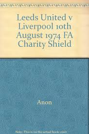 Amazon.it: Leeds United v Liverpool 10th August 1974 FA Charity Shield -  Anon - Libri
