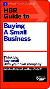 Hbr Guide To Buying A Small Business Think Big Buy Small