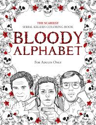 For each letter of the english alphabet, our readers are choosing the theme for to create a bible alphabet coloring book. Amazon Com Bloody Alphabet The Scariest Serial Killers Coloring Book A True Crime Adult Gift Full Of Famous Murderers For Adults Only True Crime Gifts 9781702019392 Berry Brian Books