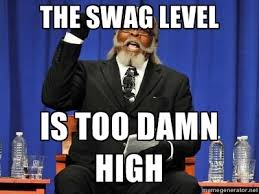 The swag level is too damn high - Rent is too dam high | Meme ... via Relatably.com