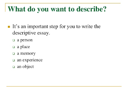 how to write a descriptive essay what do you want to describe