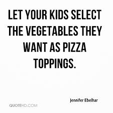 Pizza Quotes Simple Jennifer Ebelhar Quotes QuoteHD
