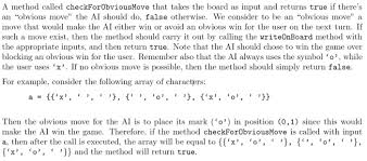 this is a computer science assignment called ti com a method called checkforobviousmove that takes the board as input and returns true if theres an this is a computer science assignment